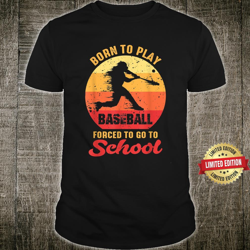 Born To Play Baseball Forced To Go To School Vintage Shirt