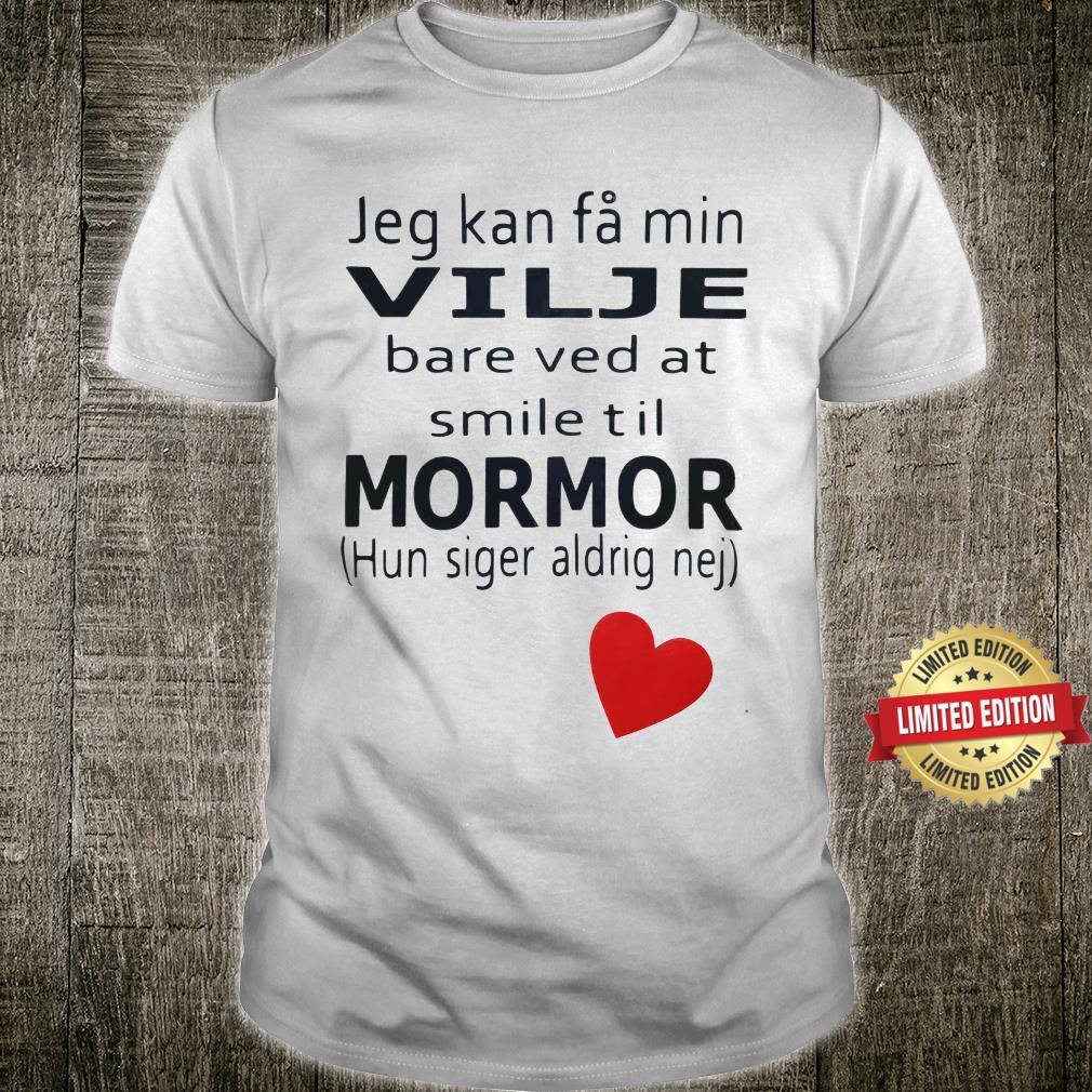 Jeg Kan Fa min Vilje Bare Ved At Smile Til Mormor Shirt