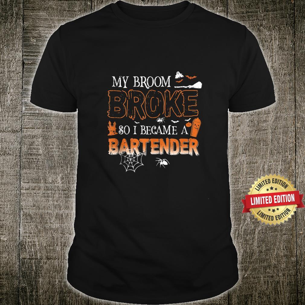 My Broom Broke So I Became Bartender Halloween Shirt