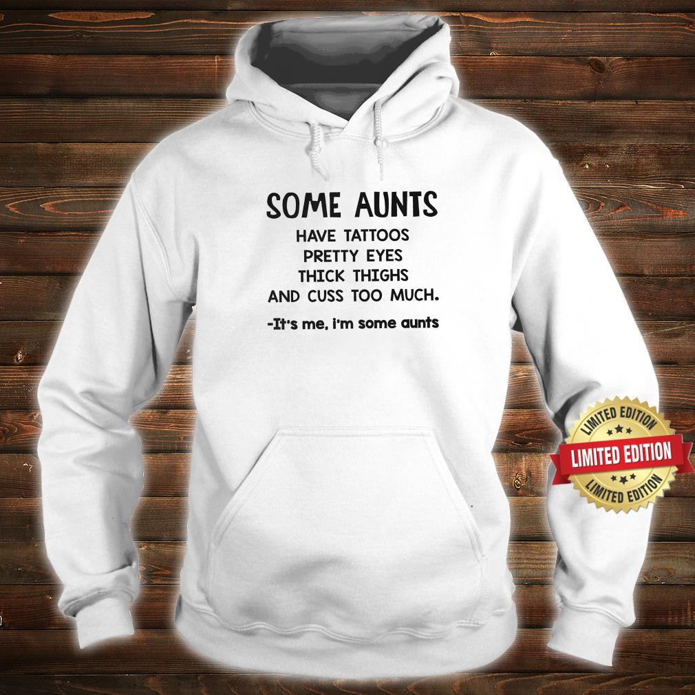 Some Aunts Have Tattoos Cuss Too Much Shirt hoodie