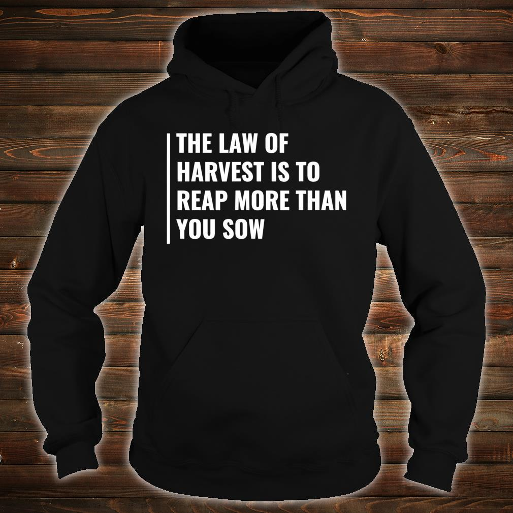 The Law of Harvest. Harvesting Quote Farmer Saying Shirt hoodie