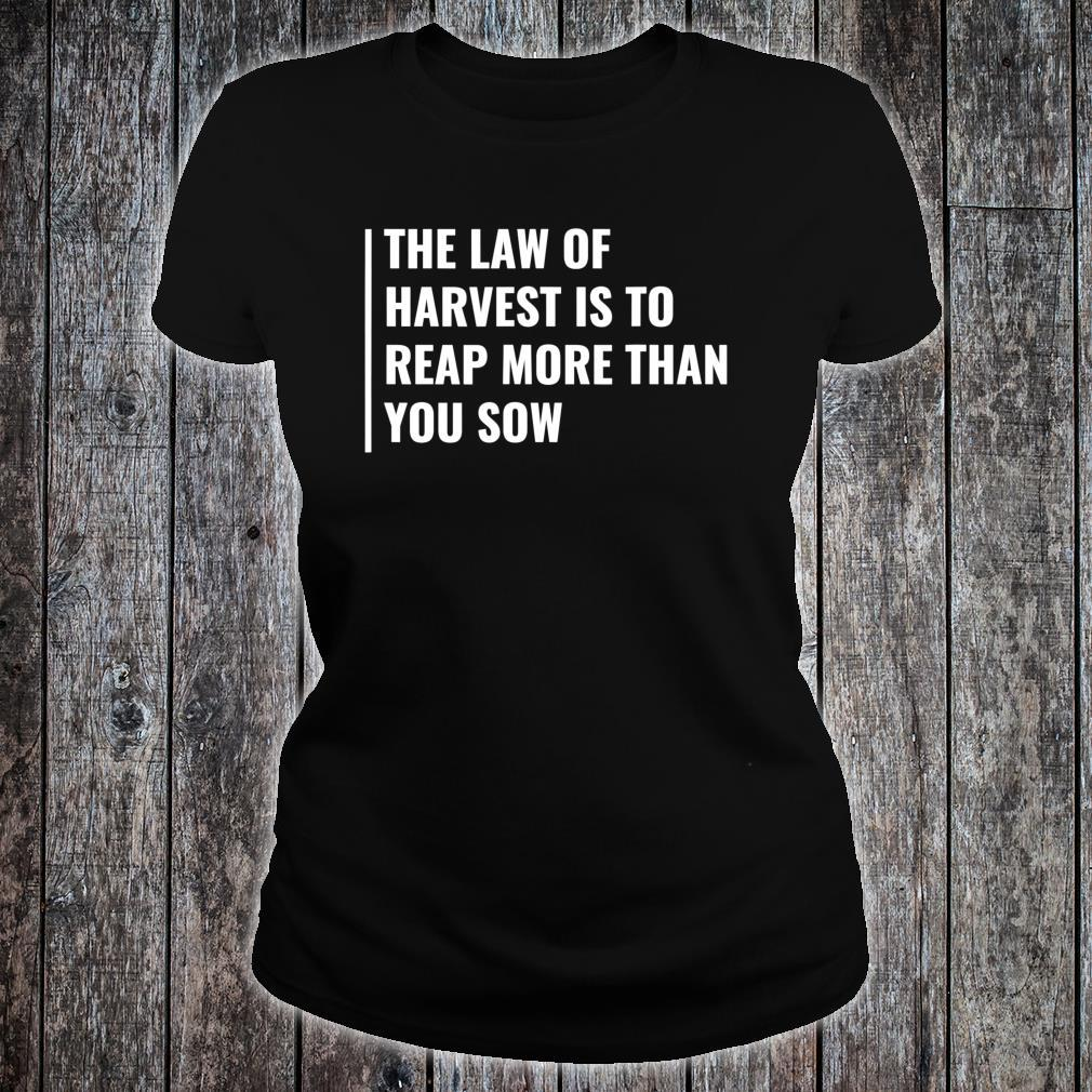 The Law of Harvest. Harvesting Quote Farmer Saying Shirt ladies tee