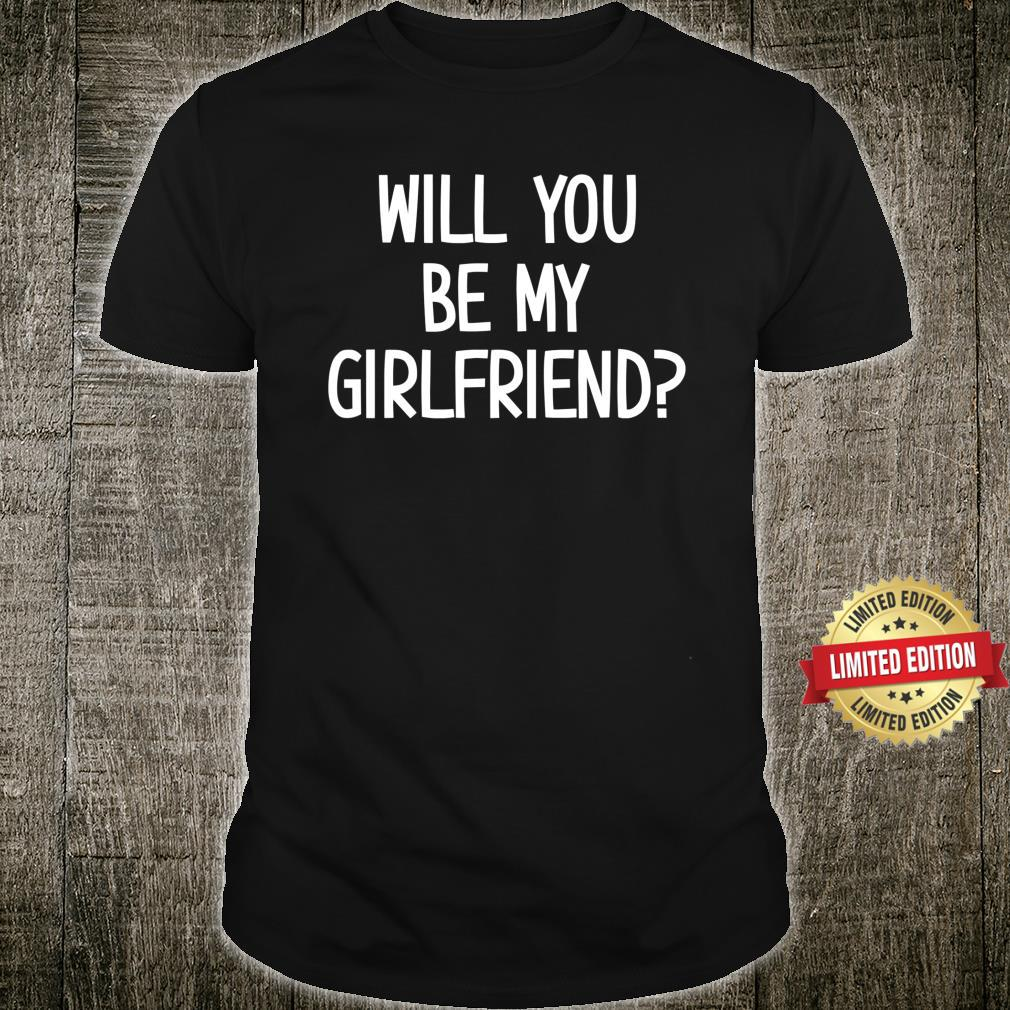 Will You Be My Girlfriend,, Jokes, Sarcastic Sayings Shirt