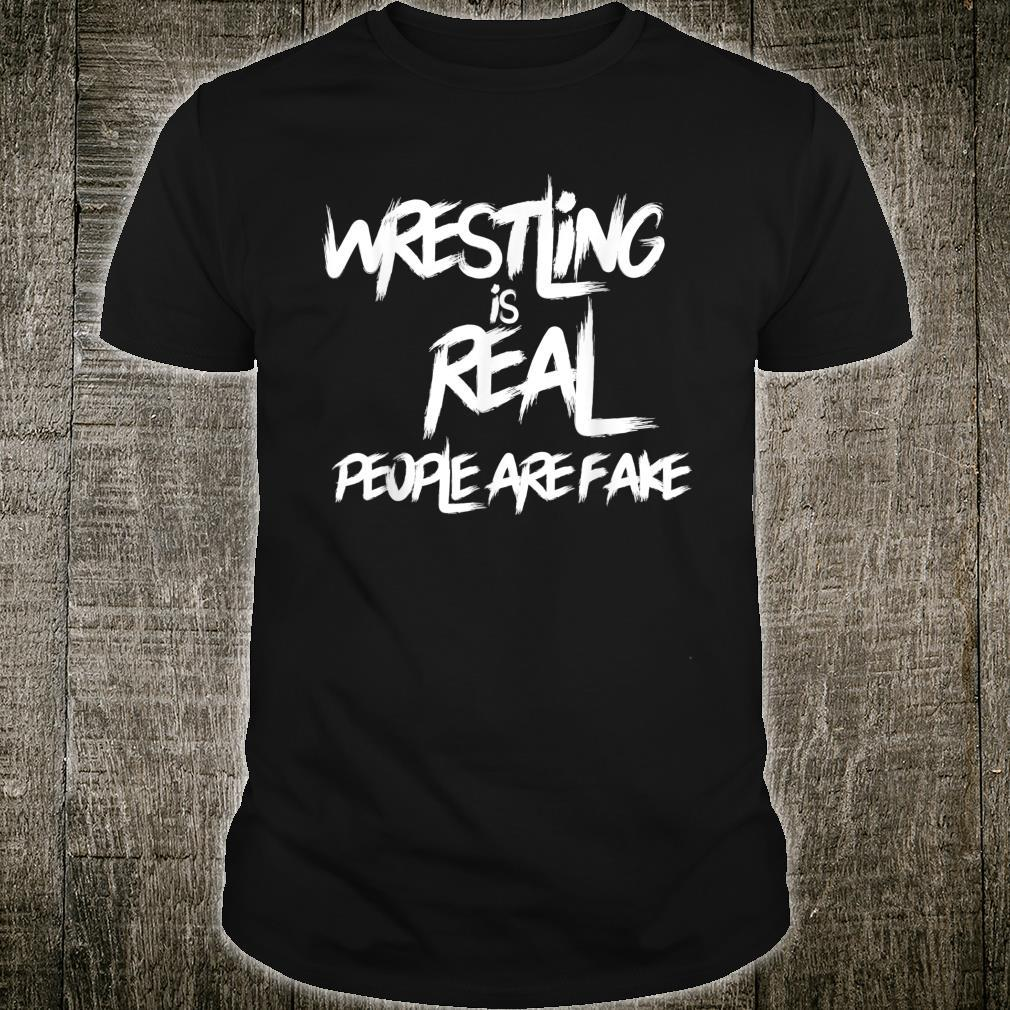 Wrestling Is Real People Are Fake Pro Wrestle Fan, Grapple Shirt