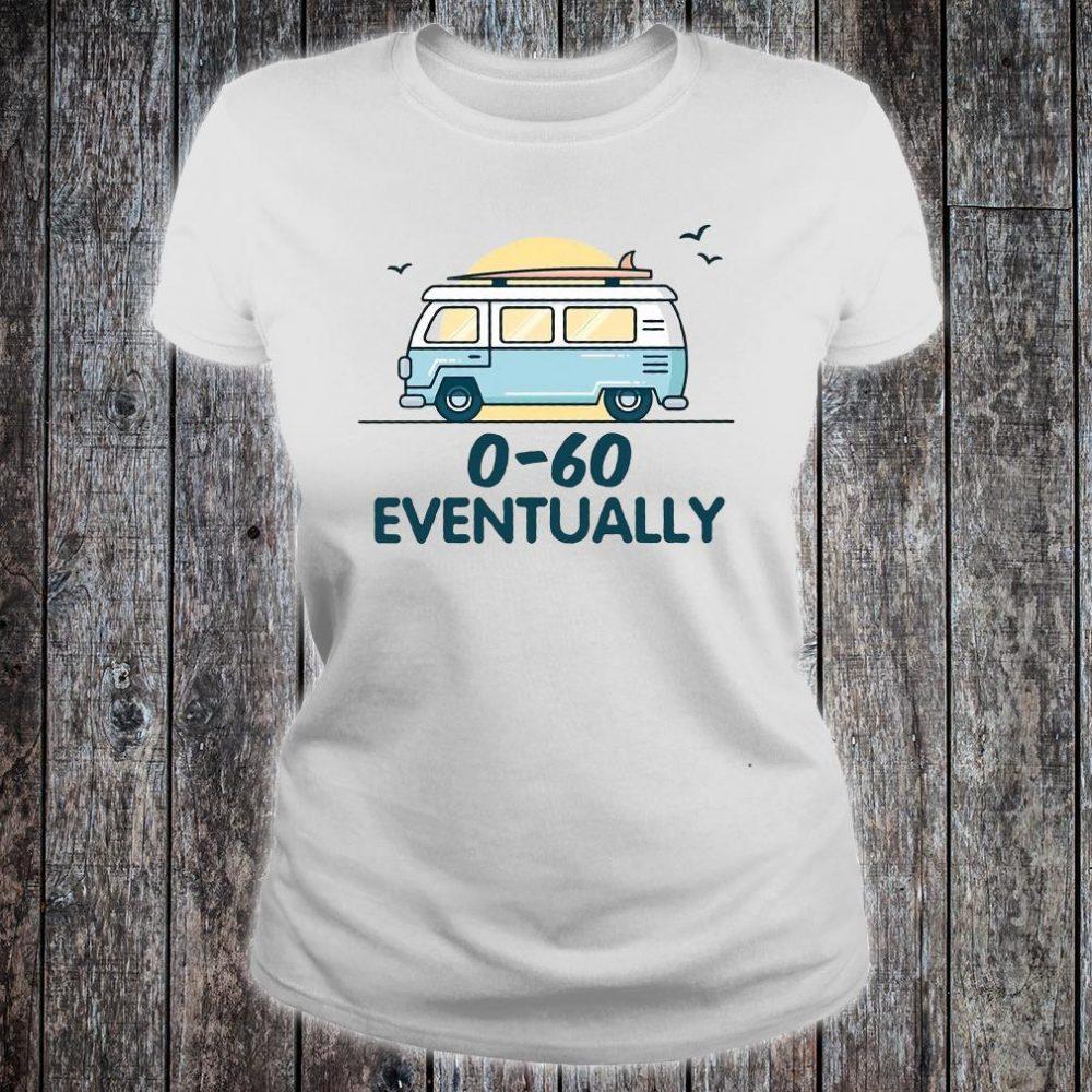 0-60 eventually shirt ladies tee