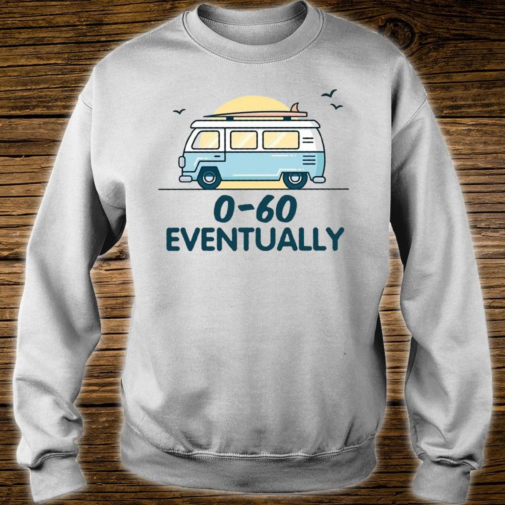 0-60 eventually shirt sweater