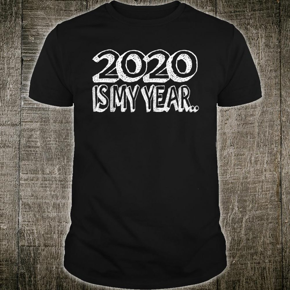 2020 Is My Year Shirt