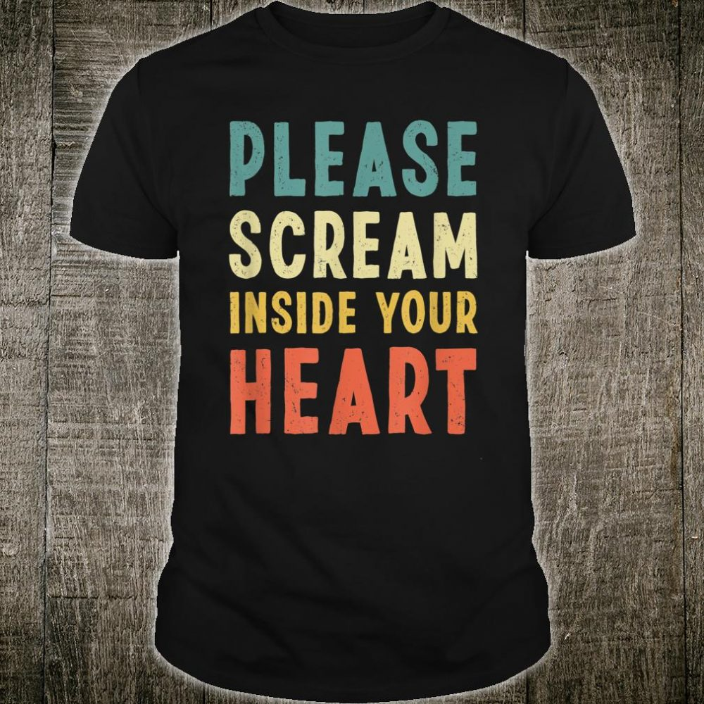 2020 Please Scream Inside Your Heart Shirt