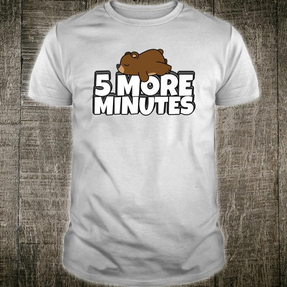 5 More Minutes Sleeping Morning Bear Shirt