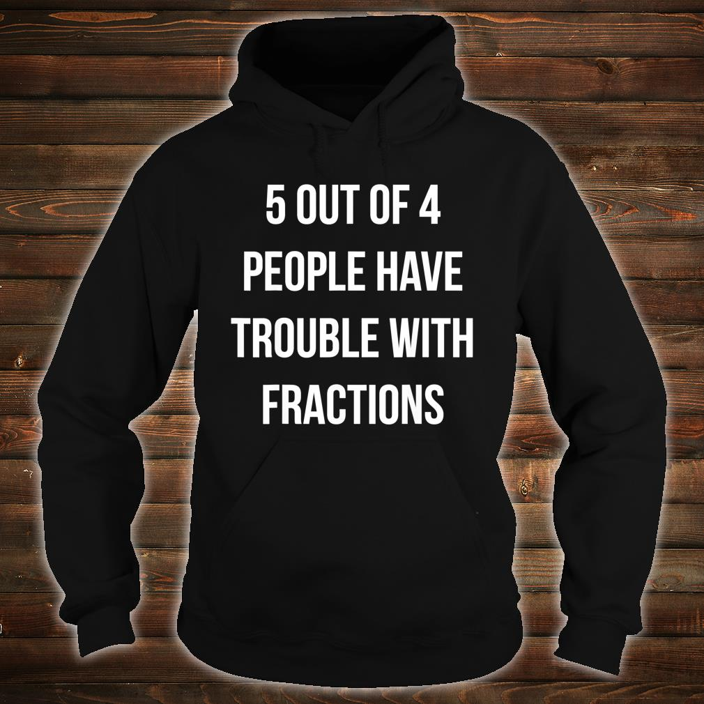 5 out 4 People have trouble with Fractions Shirt hoodie