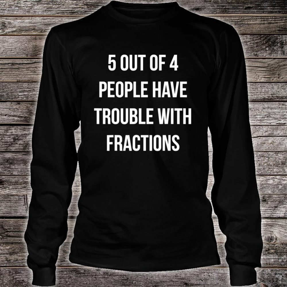 5 out 4 People have trouble with Fractions Shirt long sleeved