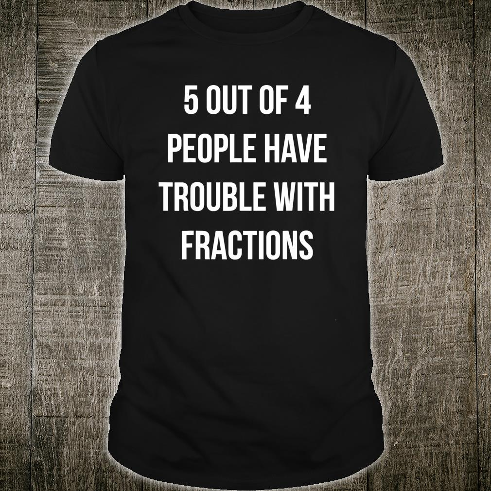5 out 4 People have trouble with Fractions Shirt