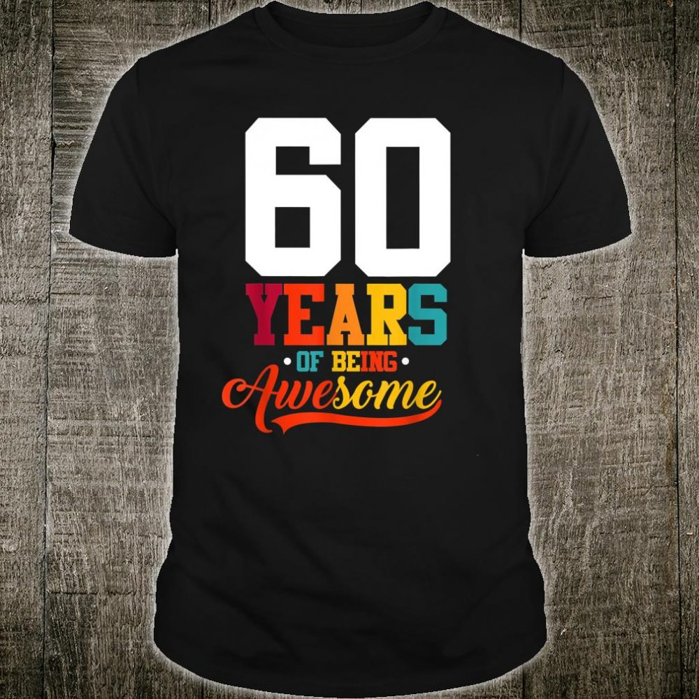 60 Years Of Being Awesome 60 Years Old 60th Birthday Shirt