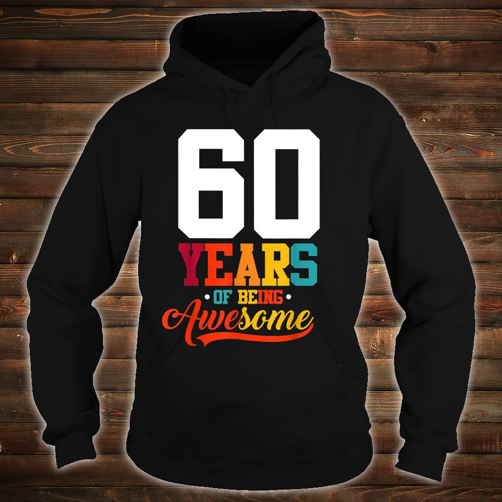 60 Years Of Being Awesome 60 Years Old 60th Birthday Shirt hoodie