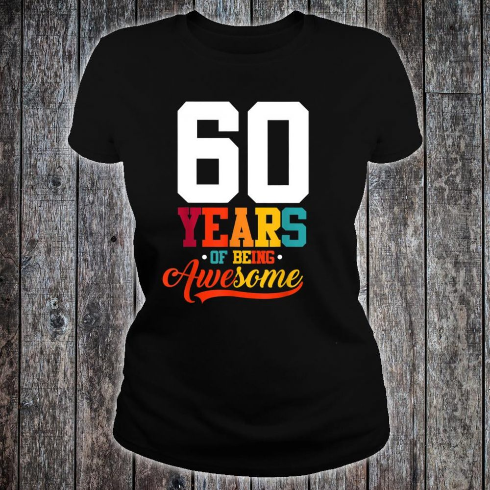 60 Years Of Being Awesome 60 Years Old 60th Birthday Shirt ladies tee