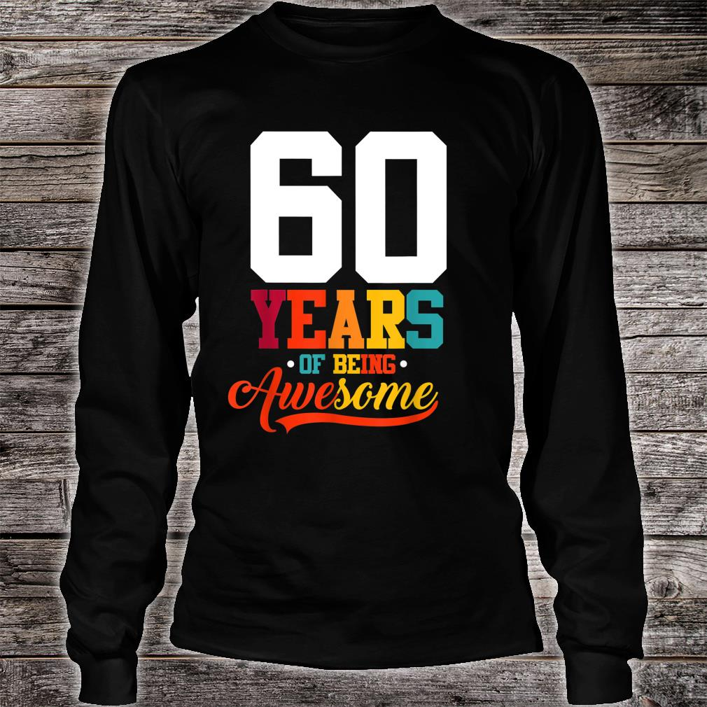 60 Years Of Being Awesome 60 Years Old 60th Birthday Shirt long sleeved