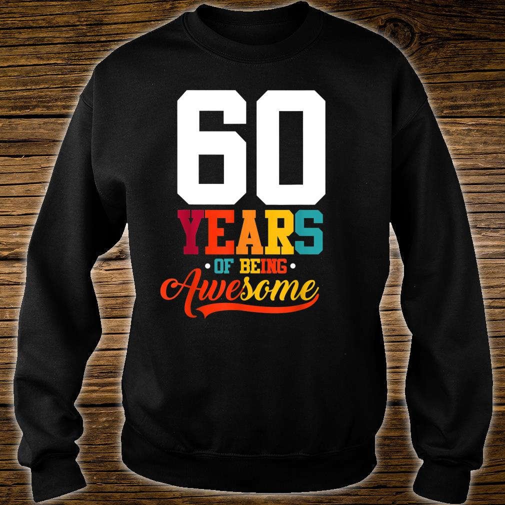 60 Years Of Being Awesome 60 Years Old 60th Birthday Shirt sweater