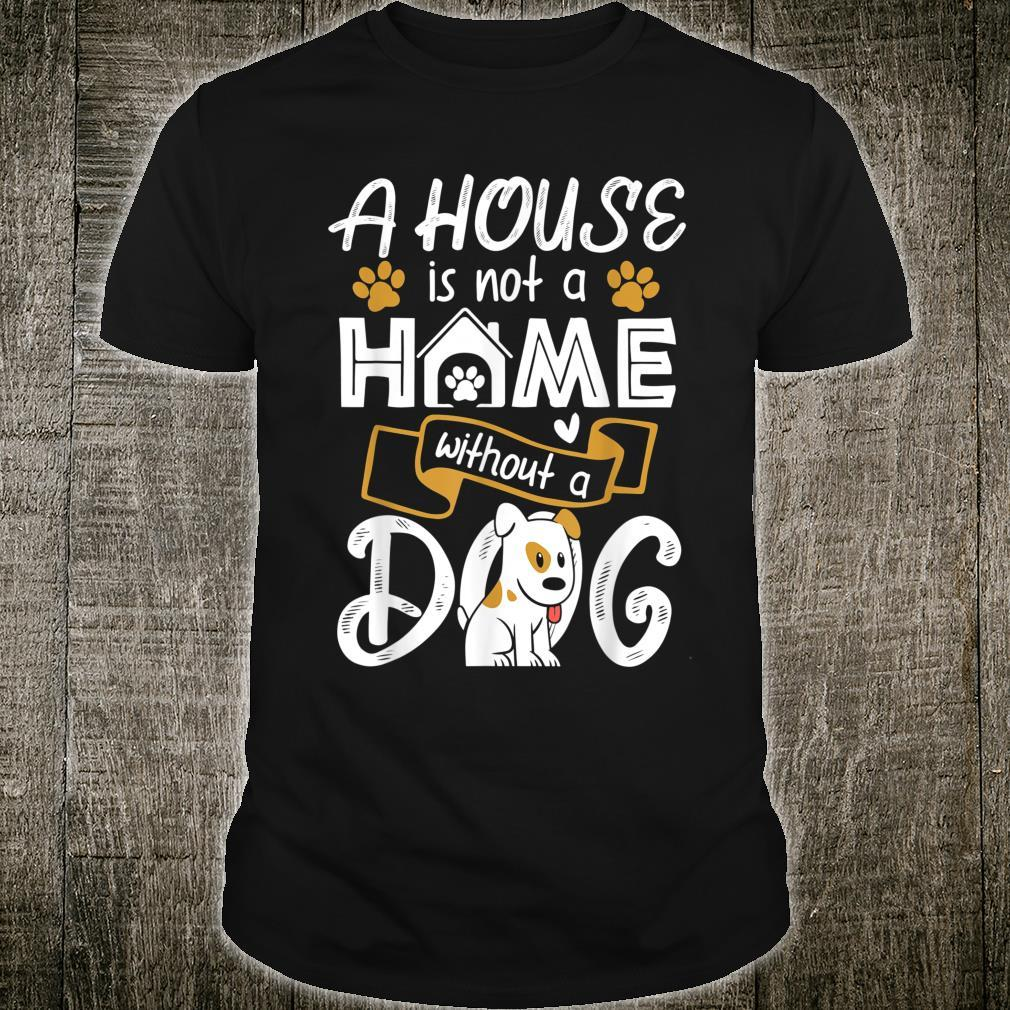 A House Is Not A Home Without A Dog Dog Owner Shirt