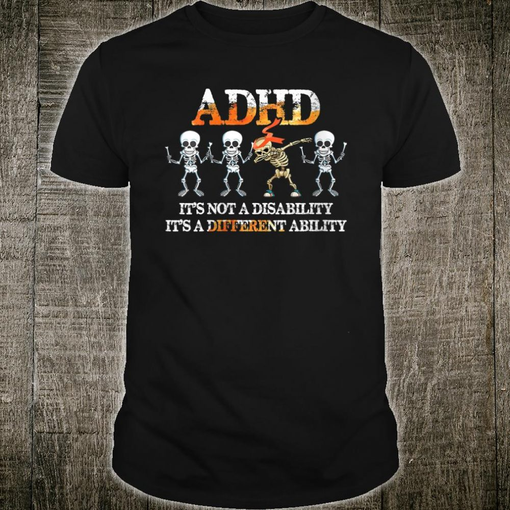 ADHD It's Not Disability It's A Different Ability Skeleton Shirt