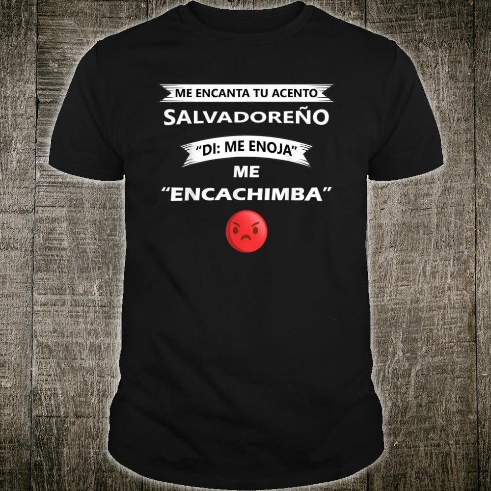 Acento Salvadoreno Me Encachimba Shirt