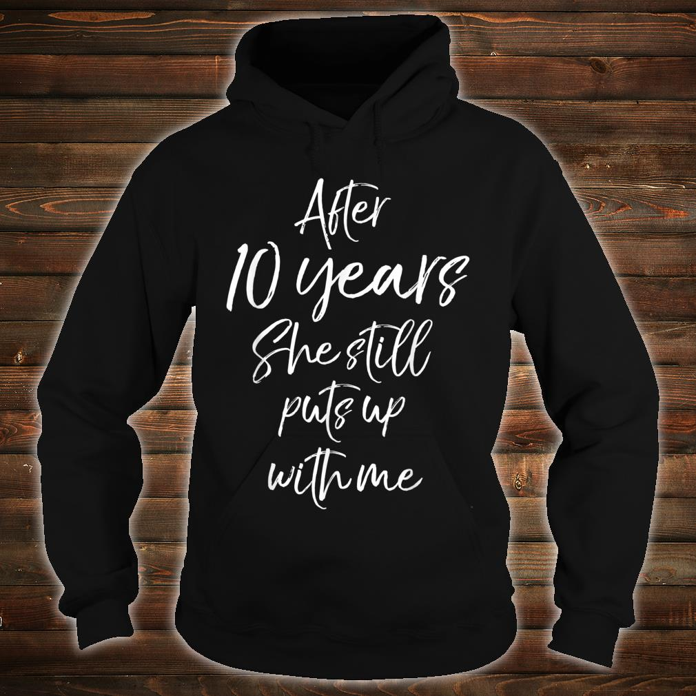 After 10 Years She Still Puts Up with Me Shirt hoodie