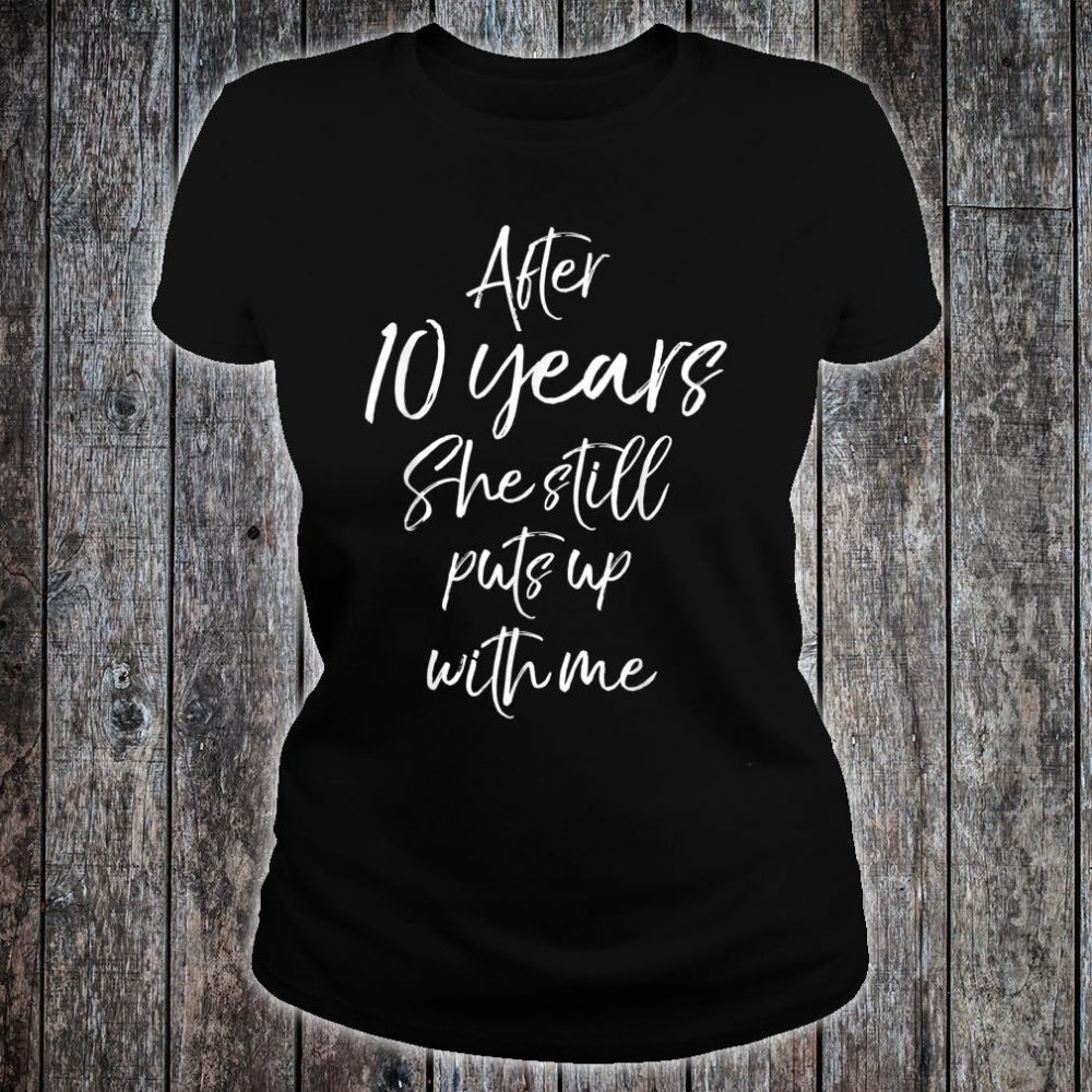 After 10 Years She Still Puts Up with Me Shirt ladies tee