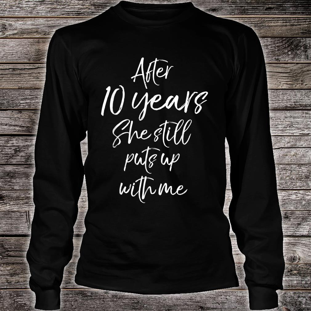 After 10 Years She Still Puts Up with Me Shirt long sleeved
