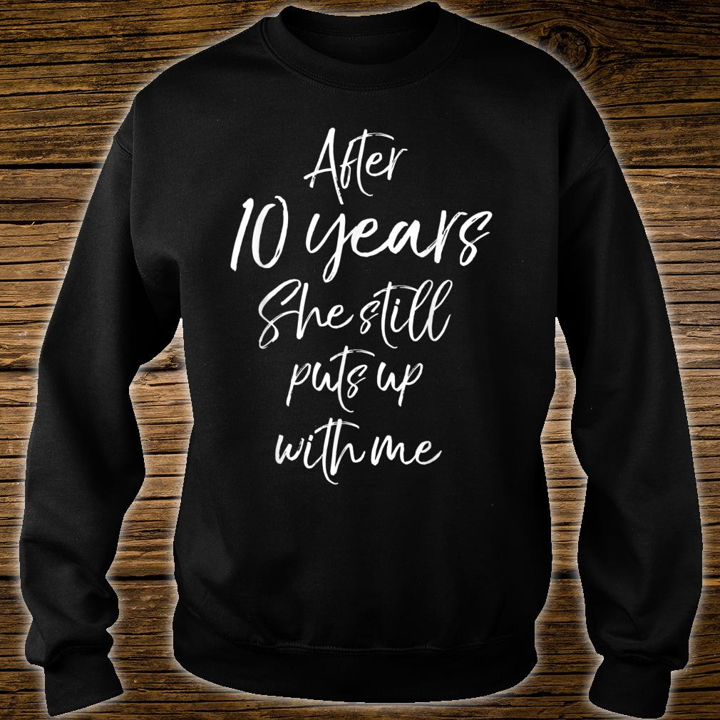 After 10 Years She Still Puts Up with Me Shirt sweater