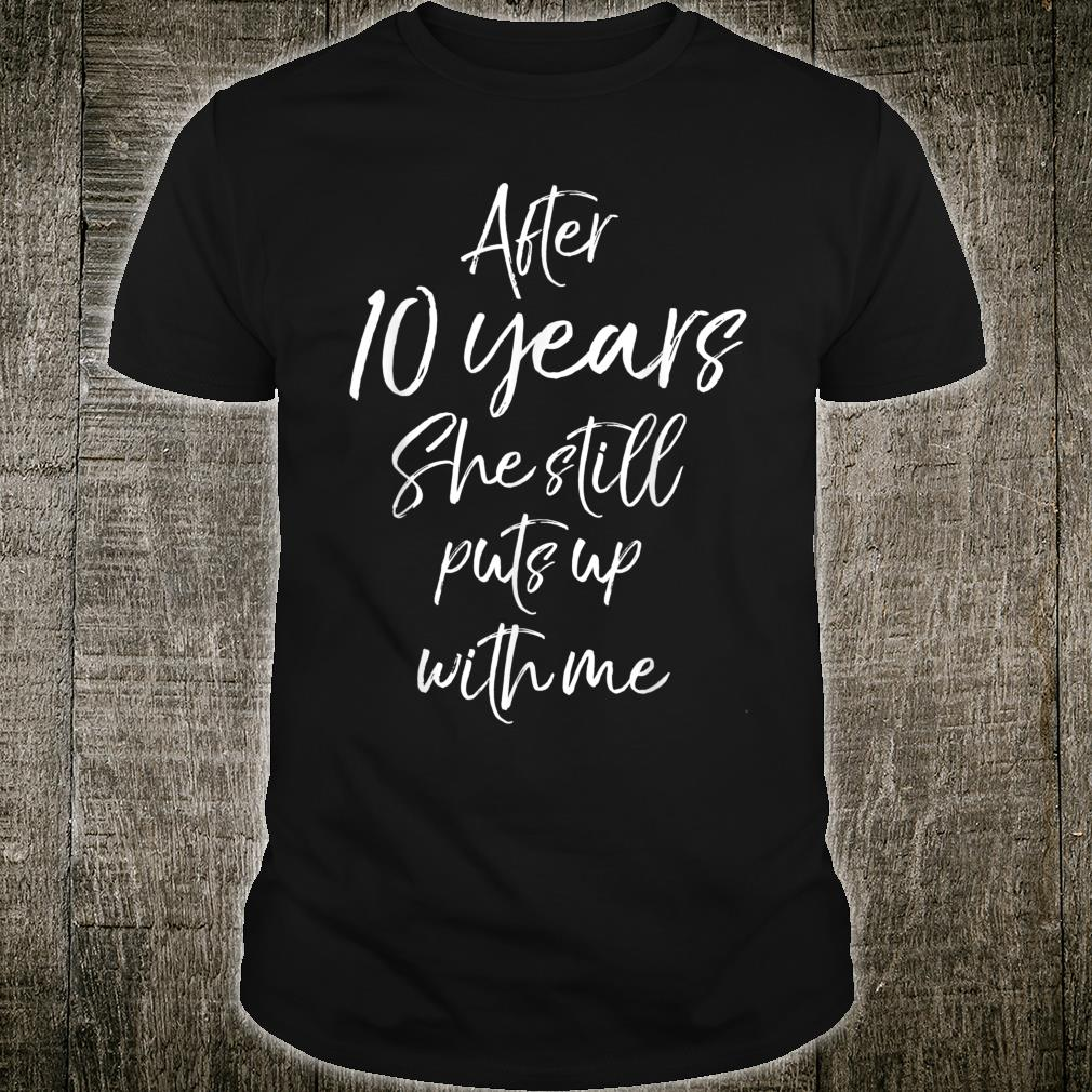 After 10 Years She Still Puts Up with Me Shirt