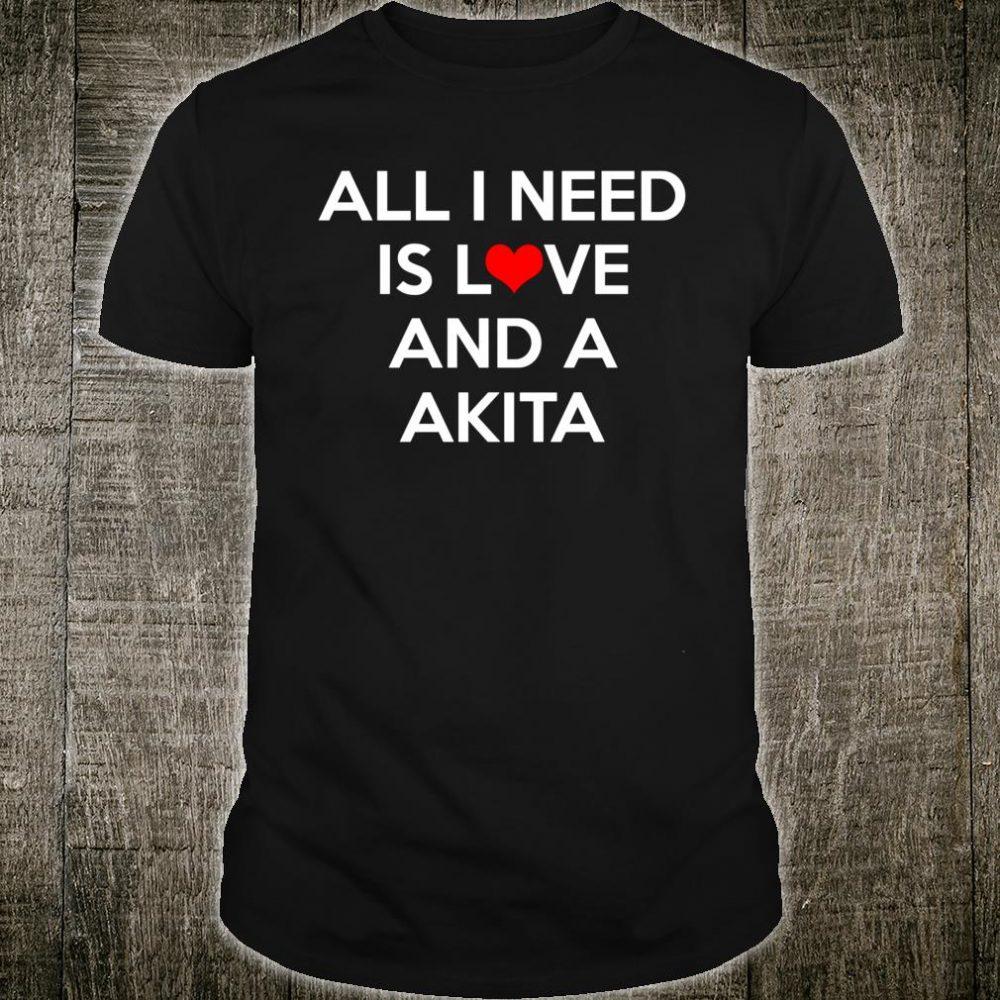 All I Need Is Love and a Akita Shirt