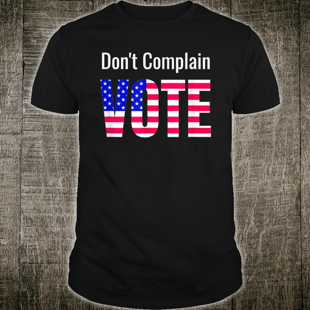 American Flag Don't Complain Vote Patriotic Themed Shirt