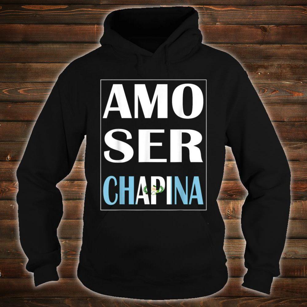 Amo Ser Chapina Camiseta De Guatemala Chapin Shirt hoodie