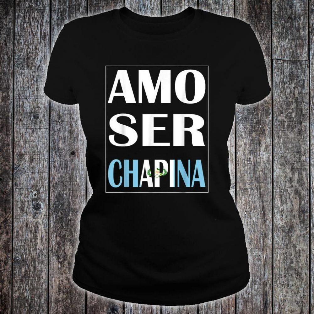Amo Ser Chapina Camiseta De Guatemala Chapin Shirt ladies tee