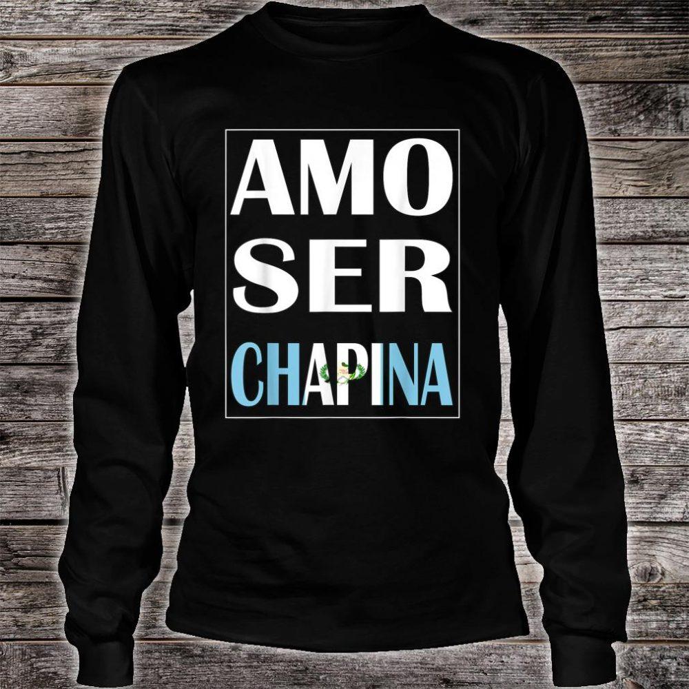 Amo Ser Chapina Camiseta De Guatemala Chapin Shirt long sleeved