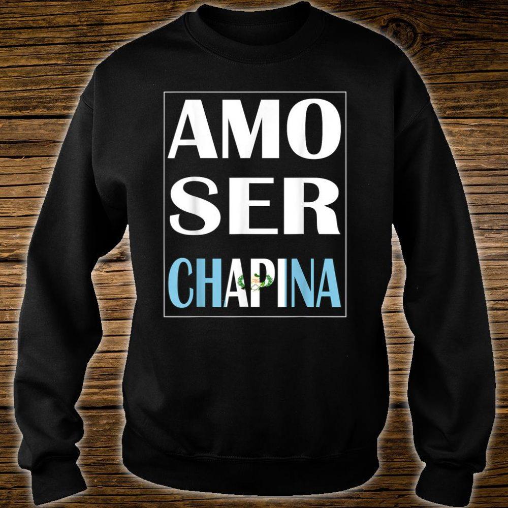 Amo Ser Chapina Camiseta De Guatemala Chapin Shirt sweater