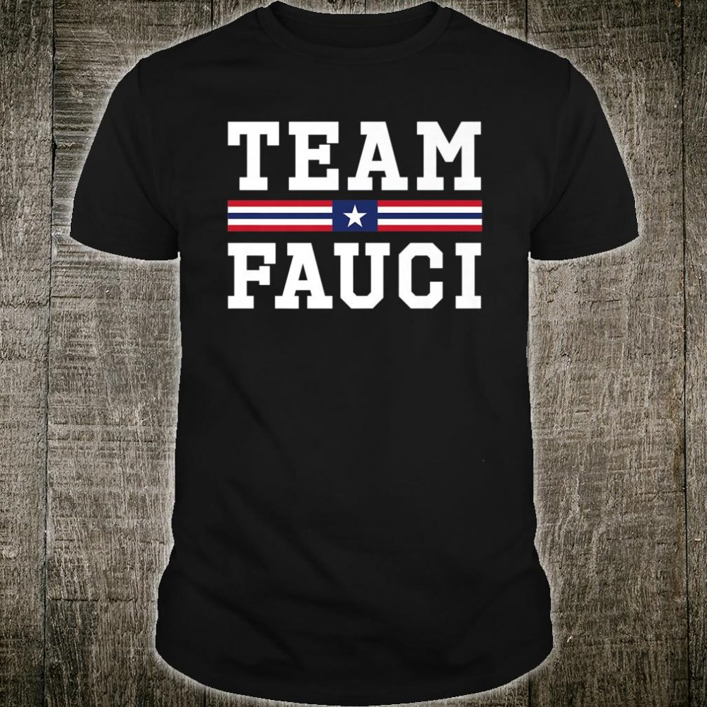 Anti-Trump Dr Anthony Fauci For President Team Fauci 2020 Shirt