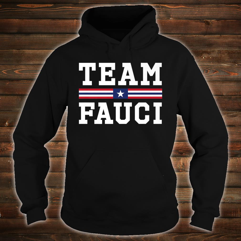 Anti-Trump Dr Anthony Fauci For President Team Fauci 2020 Shirt hoodie
