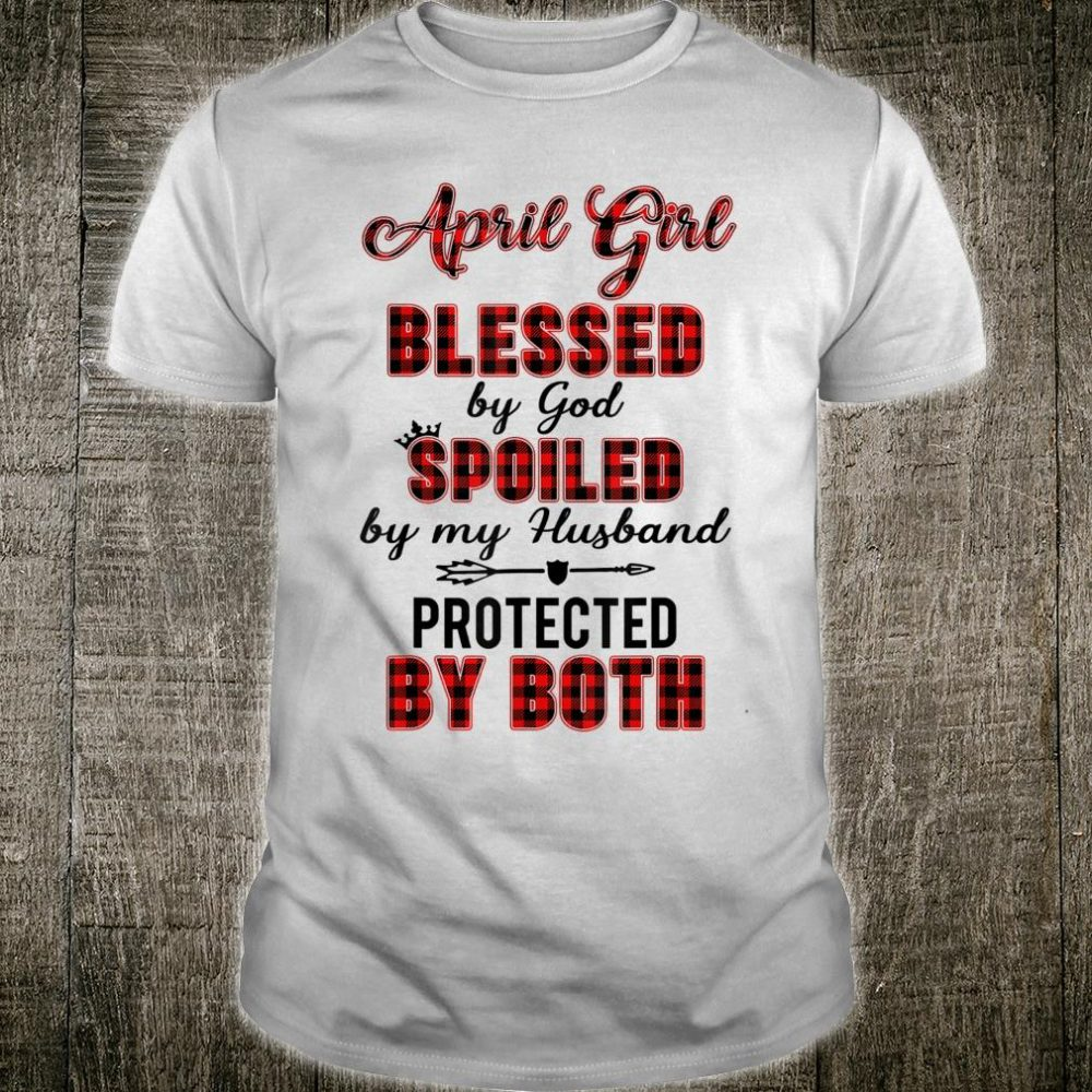April Girl Blessed By God Spoiled By My Husband Shirt