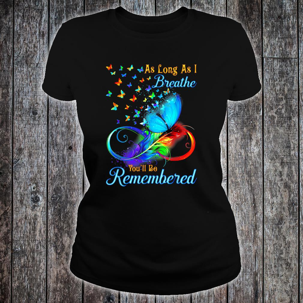 As Long As I Breathe You'll Be Remembered Butterfly Shirt ladies tee