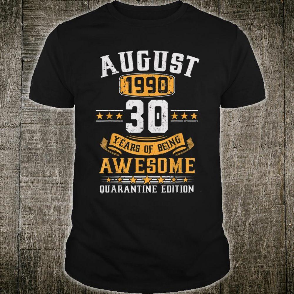 August 1990 30th Birthday Quarantine 2020 Gift 30 Years Old Shirt