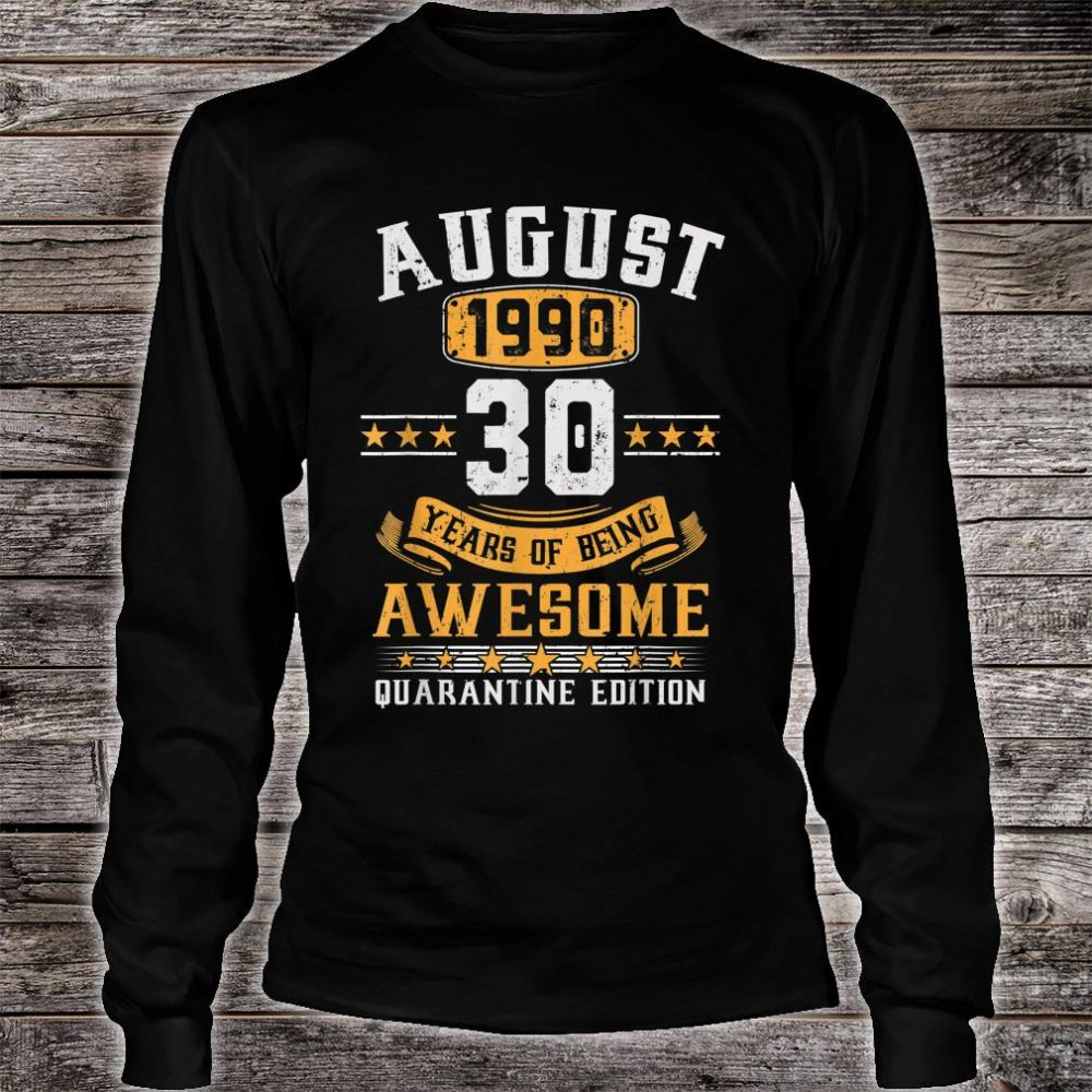 August 1990 30th Birthday Quarantine 2020 Gift 30 Years Old Shirt long sleeved