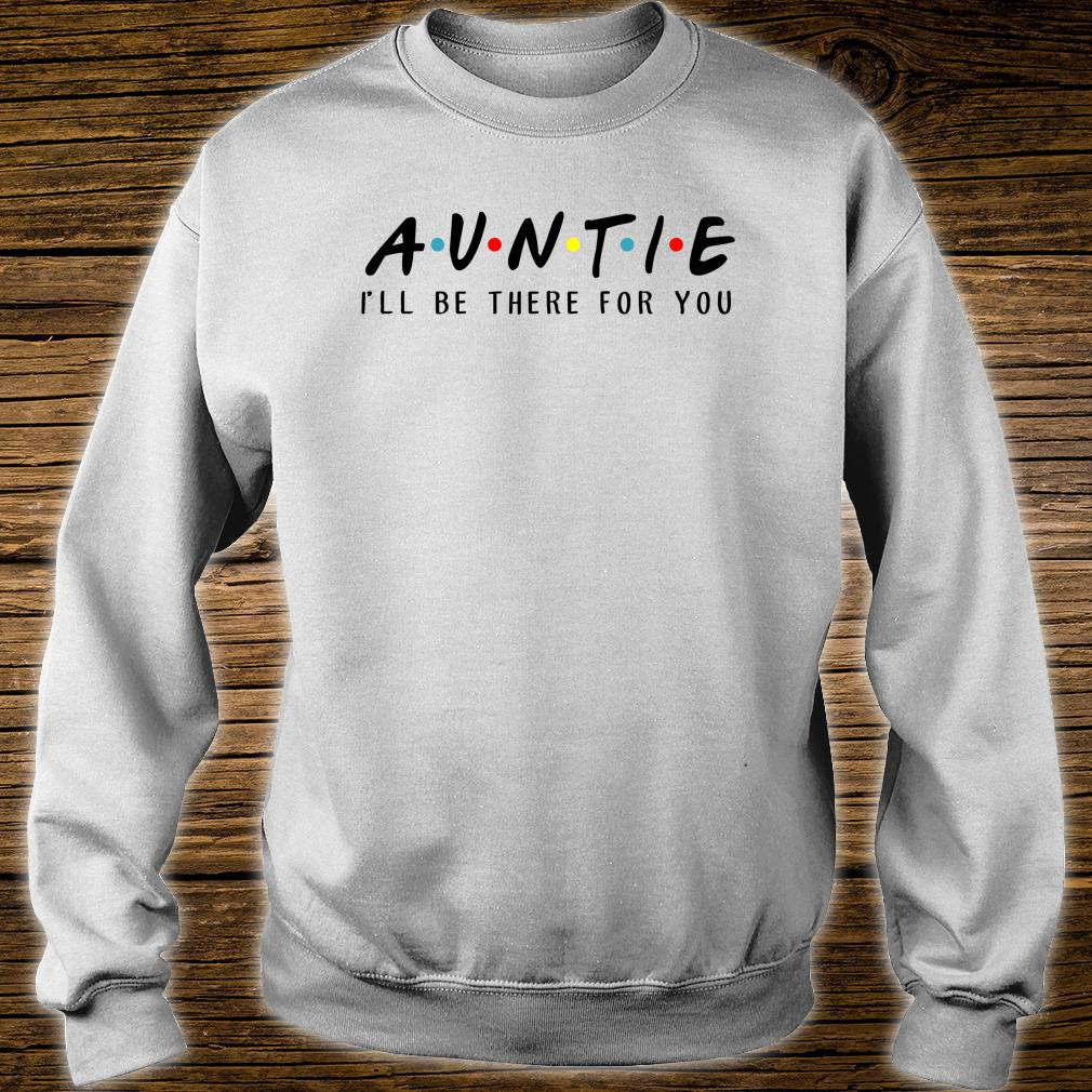 Auntie I'll Be There For You Shirt sweater