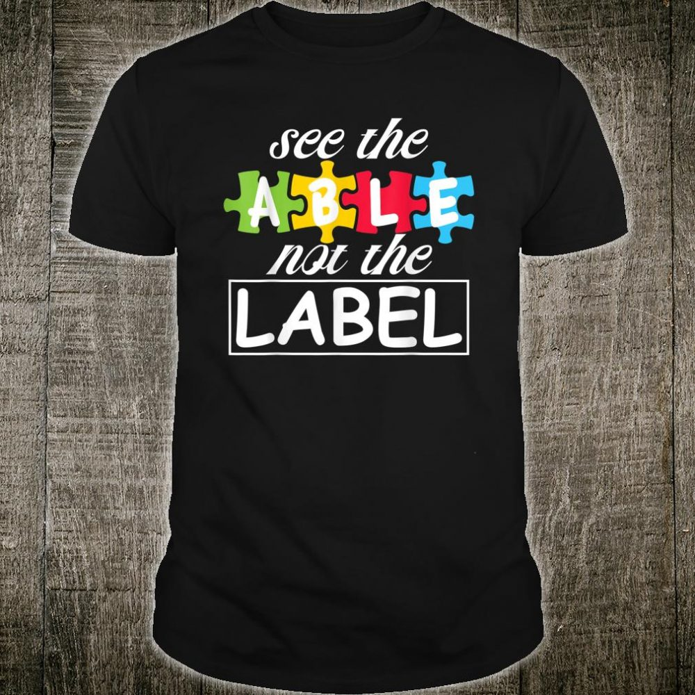 Autism awareness puzzle see the able not the label Shirt