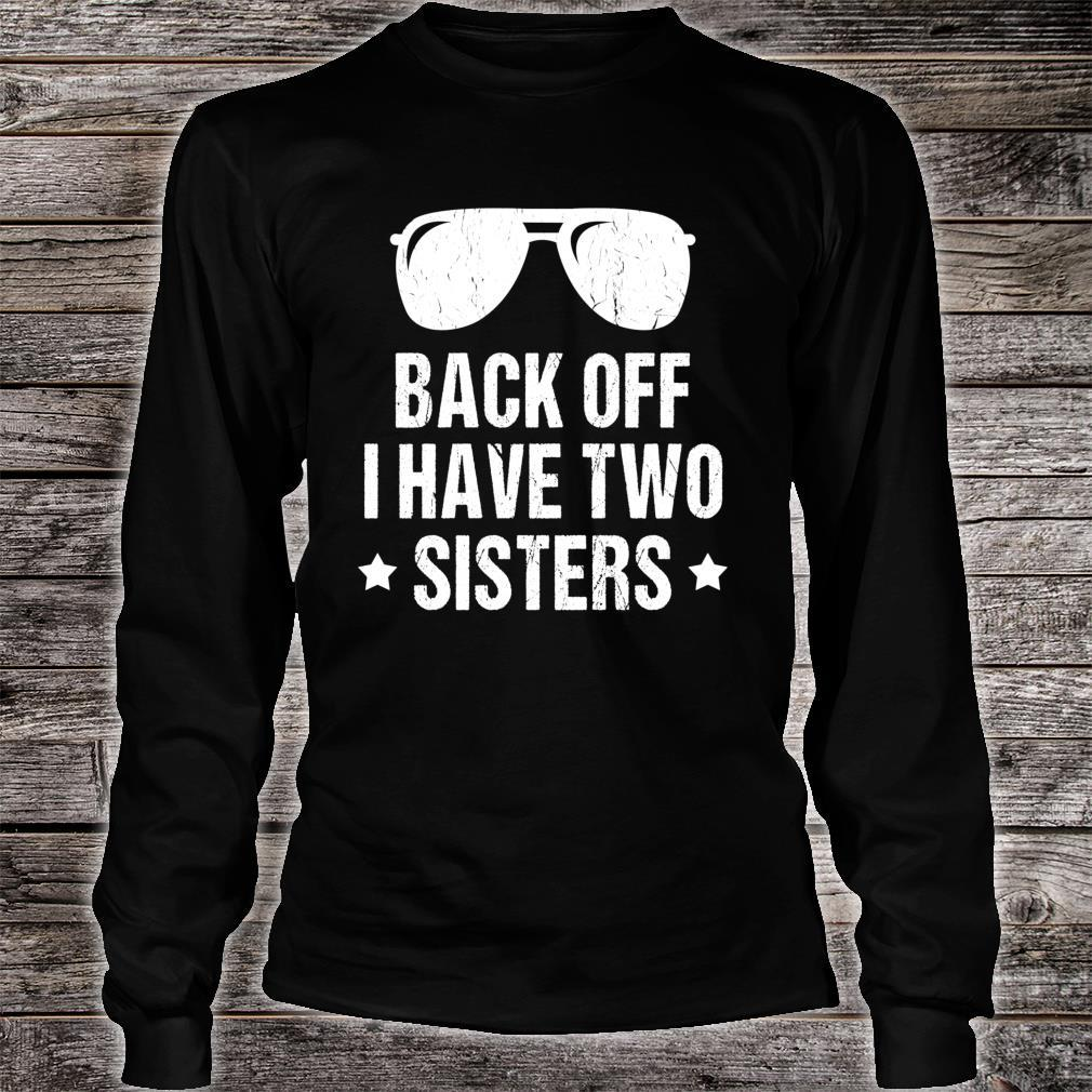 Back Off I Have Two Sisters Shirt long sleeved