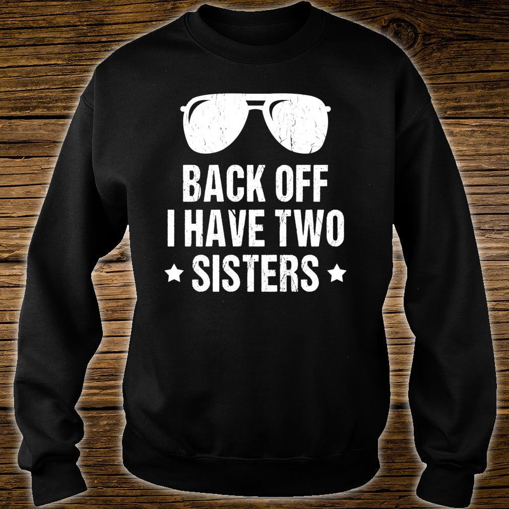 Back Off I Have Two Sisters Shirt sweater