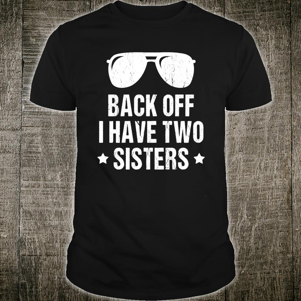 Back Off I Have Two Sisters Shirt