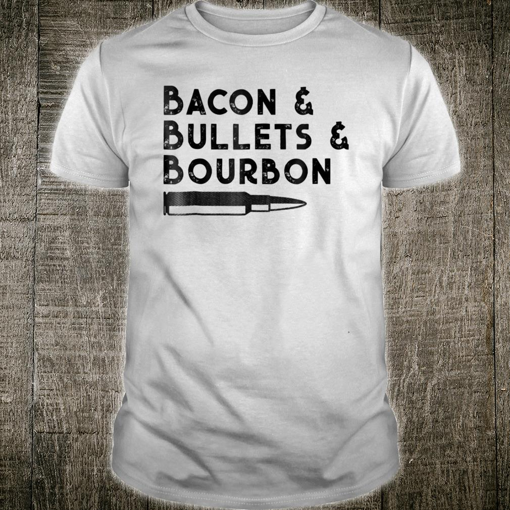 Bacon and Bullets and Bourbon Shirt