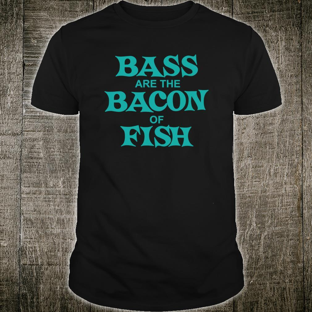 Bass are the Bacon of Fish Shirt