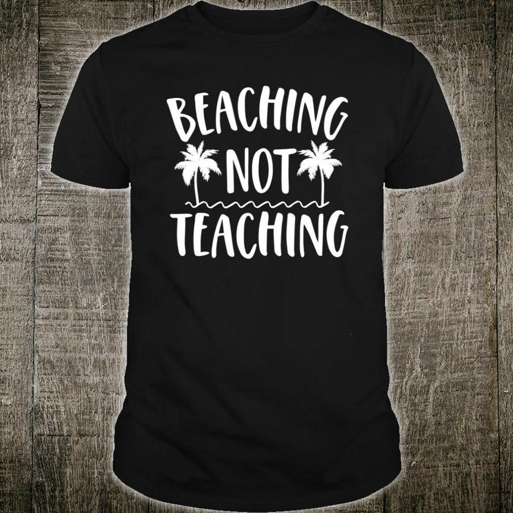 Beaching Not Teaching Summer Vacation Shirt