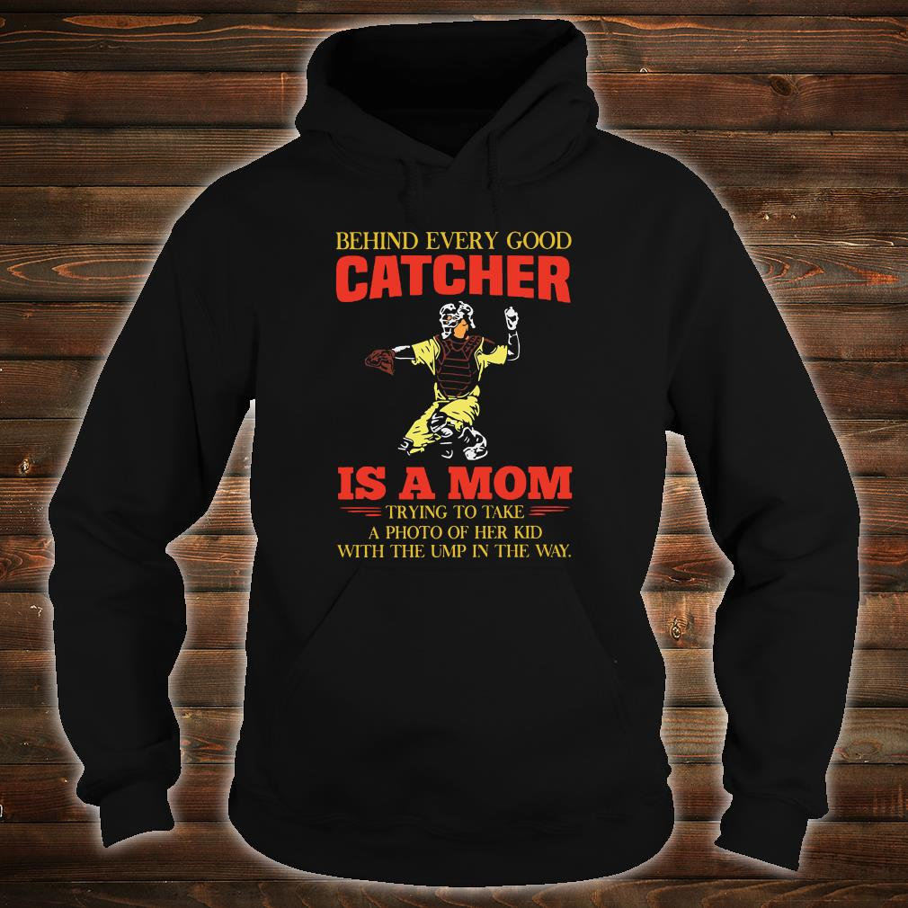 Behind every good catcher is a mom trying to take a photo of her kid with the ump in the way shirt hoodie